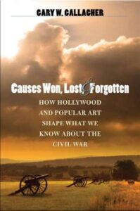 Causes Won, Lost,and Forgotten:How Hollywood andPopular Art ShapeWhat We KnowAbout the Civil War